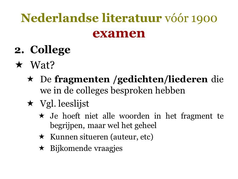 Nederlandse literatuur vóór 1900 examen 2.College  Wat?  De fragmenten /gedichten/liederen die we in de colleges besproken hebben  Vgl. leeslijst 