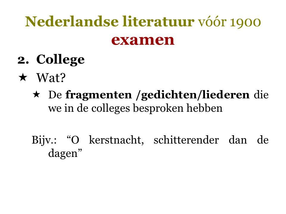 """Nederlandse literatuur vóór 1900 examen 2.College  Wat?  De fragmenten /gedichten/liederen die we in de colleges besproken hebben Bijv.: """"O kerstnac"""