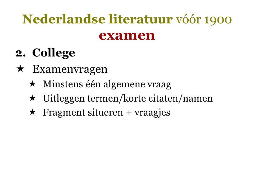 Nederlandse literatuur vóór 1900 examen 2.College  Examenvragen  Minstens één algemene vraag  Uitleggen termen/korte citaten/namen  Fragment situe