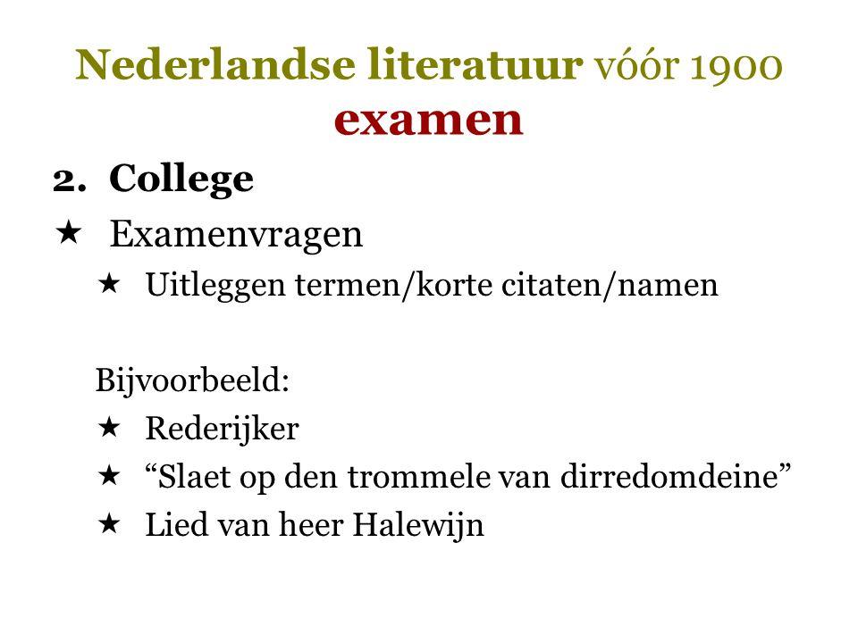 """Nederlandse literatuur vóór 1900 examen 2.College  Examenvragen  Uitleggen termen/korte citaten/namen Bijvoorbeeld:  Rederijker  """"Slaet op den tro"""