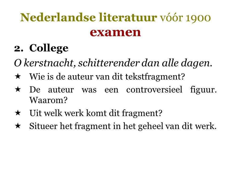Nederlandse literatuur vóór 1900 examen 2.College O kerstnacht, schitterender dan alle dagen.  Wie is de auteur van dit tekstfragment?  De auteur wa