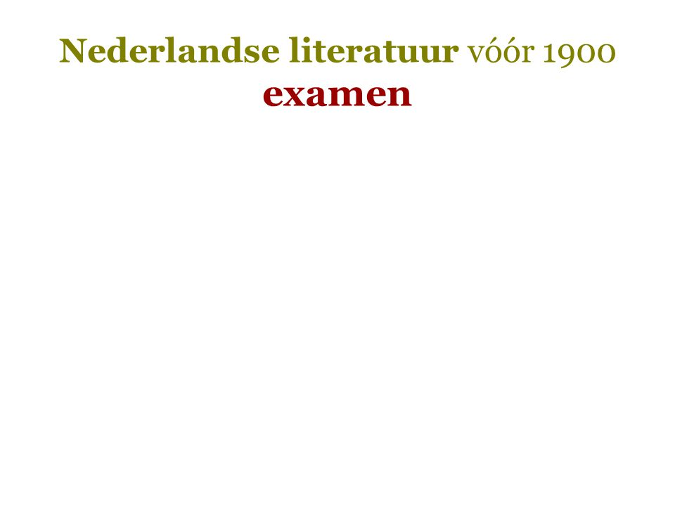 Nederlandse literatuur vóór 1900 examen 2.College  Examenvragen  Minstens één algemene vraag Bijvoorbeeld: Wat zijn geuzenliederen.