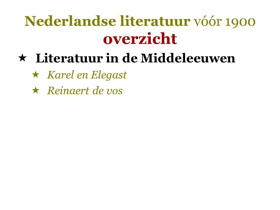 Nederlandse literatuur vóór 1900 overzicht  Literatuur in de Middeleeuwen  Karel en Elegast  Reinaert de vos