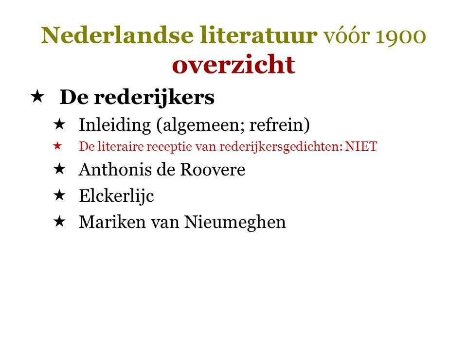 Nederlandse literatuur vóór 1900 overzicht  De rederijkers  Inleiding (algemeen; refrein)  De literaire receptie van rederijkersgedichten: NIET  A