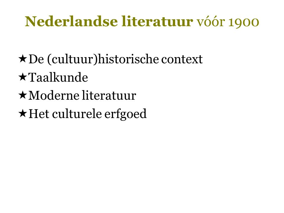  De (cultuur)historische context  Taalkunde  Moderne literatuur  Het culturele erfgoed
