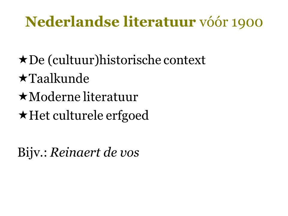 Nederlandse literatuur vóór 1900  De (cultuur)historische context  Taalkunde  Moderne literatuur  Het culturele erfgoed Bijv.: Reinaert de vos