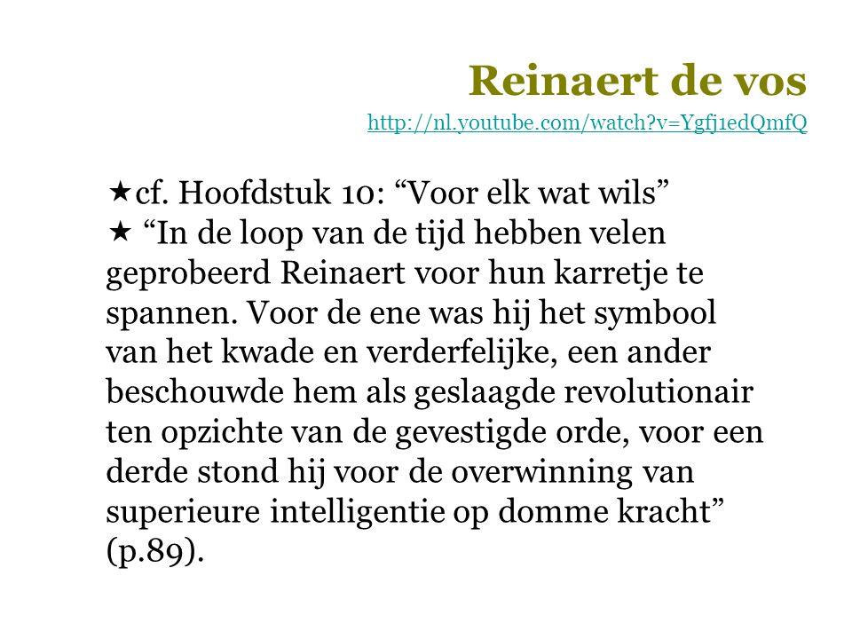 """http://nl.youtube.com/watch?v=Ygfj1edQmfQ  cf. Hoofdstuk 10: """"Voor elk wat wils""""  """"In de loop van de tijd hebben velen geprobeerd Reinaert voor hun"""