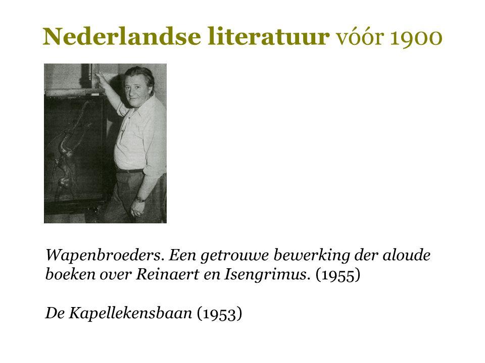 Nederlandse literatuur vóór 1900 Wapenbroeders. Een getrouwe bewerking der aloude boeken over Reinaert en Isengrimus. (1955) De Kapellekensbaan (1953)