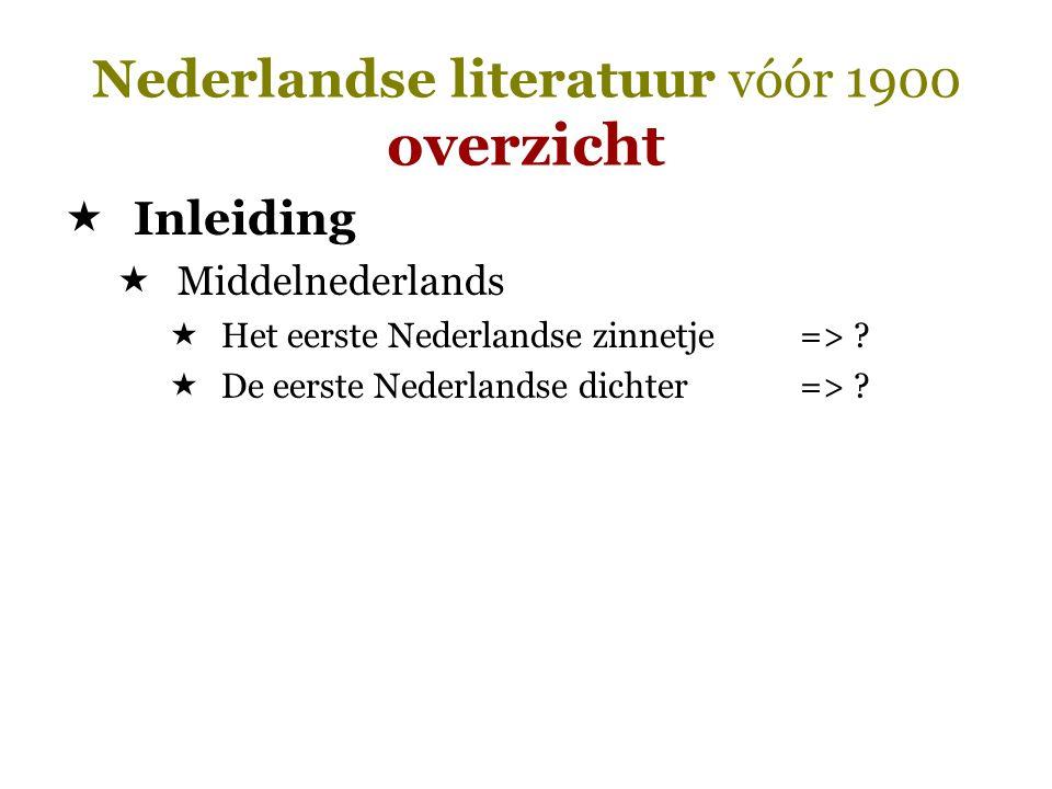 Nederlandse literatuur vóór 1900 overzicht  Inleiding  Middelnederlands  Het eerste Nederlandse zinnetje=> ?  De eerste Nederlandse dichter=> ?