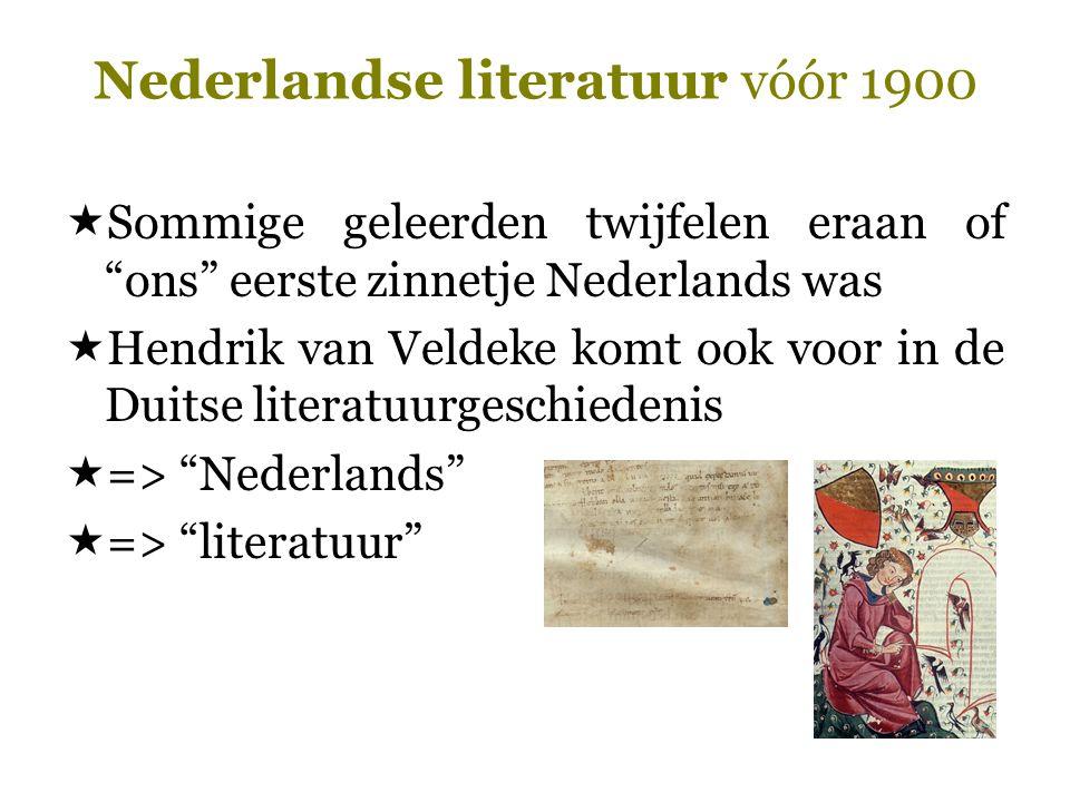 """Nederlandse literatuur vóór 1900  Sommige geleerden twijfelen eraan of """"ons"""" eerste zinnetje Nederlands was  Hendrik van Veldeke komt ook voor in de"""