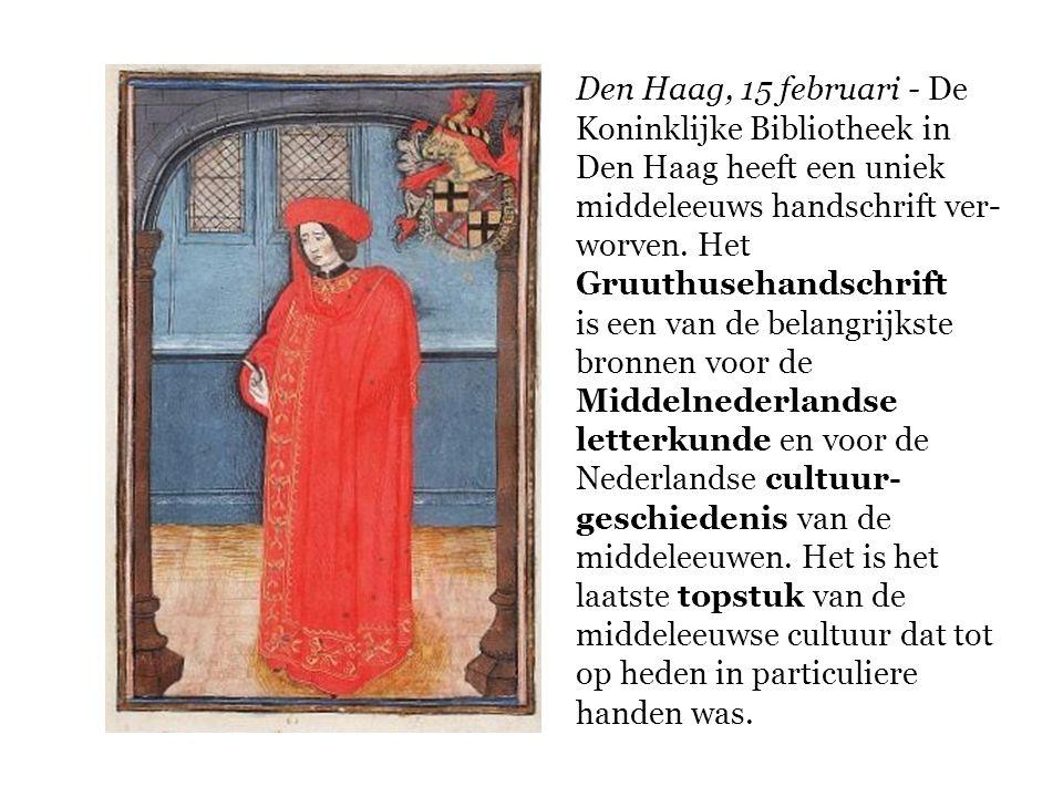 Den Haag, 15 februari - De Koninklijke Bibliotheek in Den Haag heeft een uniek middeleeuws handschrift ver- worven. Het Gruuthusehandschrift is een va