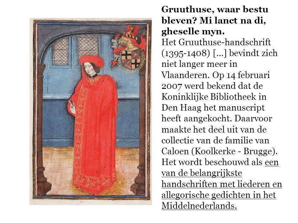 Gruuthuse, waar bestu bleven? Mi lanct na di, gheselle myn. Het Gruuthuse-handschrift (1395-1408) […] bevindt zich niet langer meer in Vlaanderen. Op