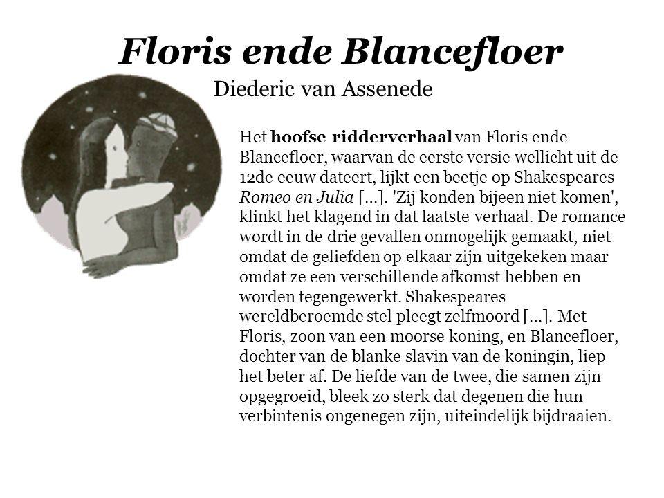 Floris ende Blancefloer Diederic van Assenede Het hoofse ridderverhaal van Floris ende Blancefloer, waarvan de eerste versie wellicht uit de 12de eeuw