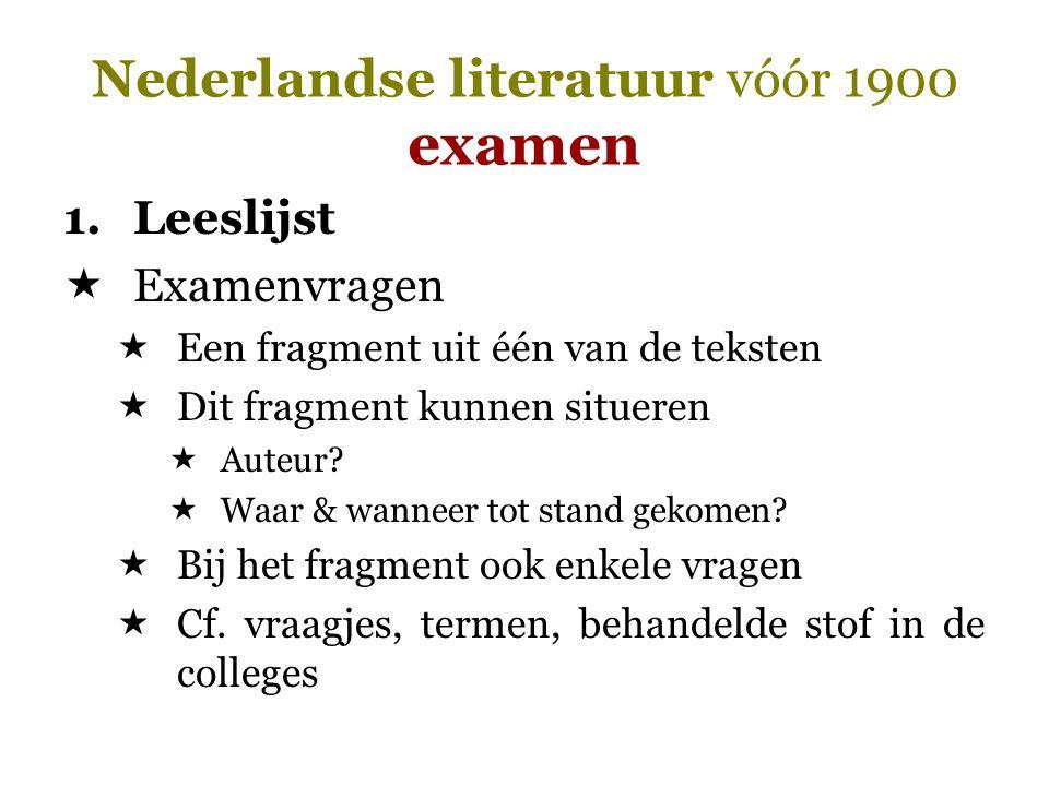 Nederlandse literatuur vóór 1900 examen 1.Leeslijst  Examenvragen  Een fragment uit één van de teksten  Dit fragment kunnen situeren  Auteur?  Wa