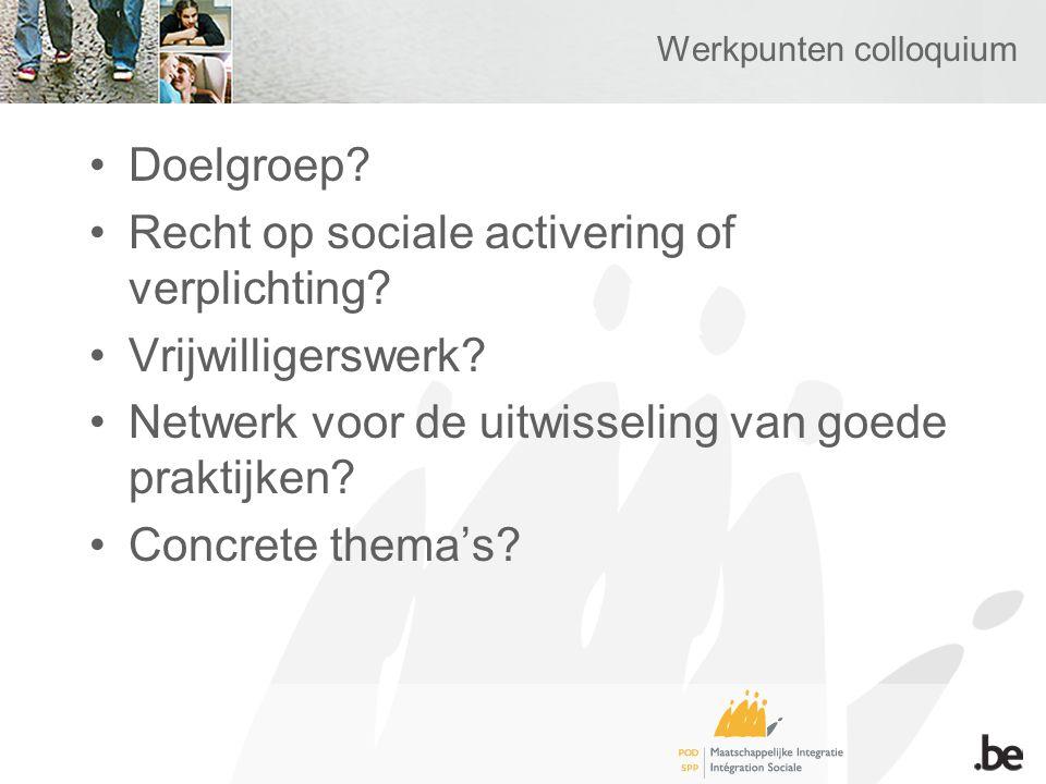Werkpunten colloquium Doelgroep. Recht op sociale activering of verplichting.