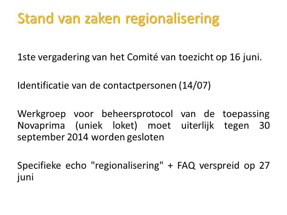Stand van zakenregionalisering Stand van zaken regionalisering 1ste vergadering van het Comité van toezicht op 16 juni.