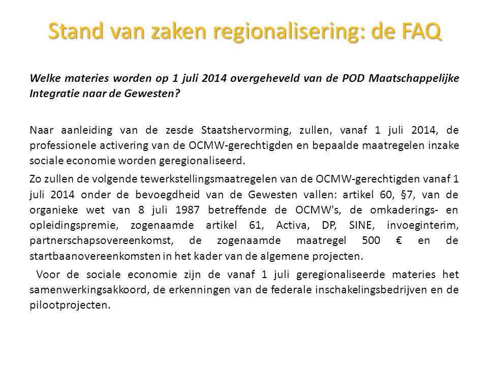 Stand van zakenregionalisering: de FAQ Stand van zaken regionalisering: de FAQ Welke materies worden op 1 juli 2014 overgeheveld van de POD Maatschappelijke Integratie naar de Gewesten.