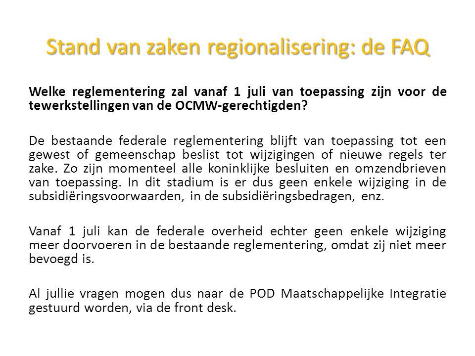 Stand van zakenregionalisering: de FAQ Stand van zaken regionalisering: de FAQ Welke reglementering zal vanaf 1 juli van toepassing zijn voor de tewerkstellingen van de OCMW-gerechtigden.