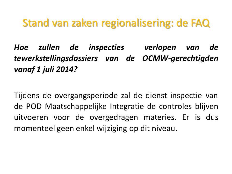 Stand van zakenregionalisering: de FAQ Stand van zaken regionalisering: de FAQ Hoe zullen de inspecties verlopen van de tewerkstellingsdossiers van de OCMW-gerechtigden vanaf 1 juli 2014.