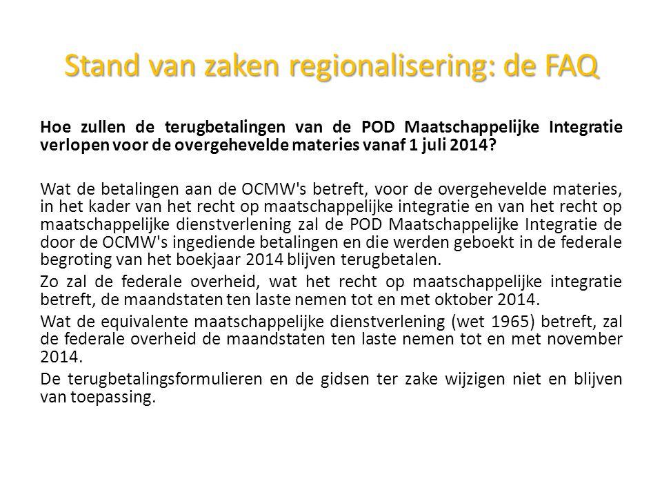 Stand van zakenregionalisering: de FAQ Stand van zaken regionalisering: de FAQ Hoe zullen de terugbetalingen van de POD Maatschappelijke Integratie verlopen voor de overgehevelde materies vanaf 1 juli 2014.