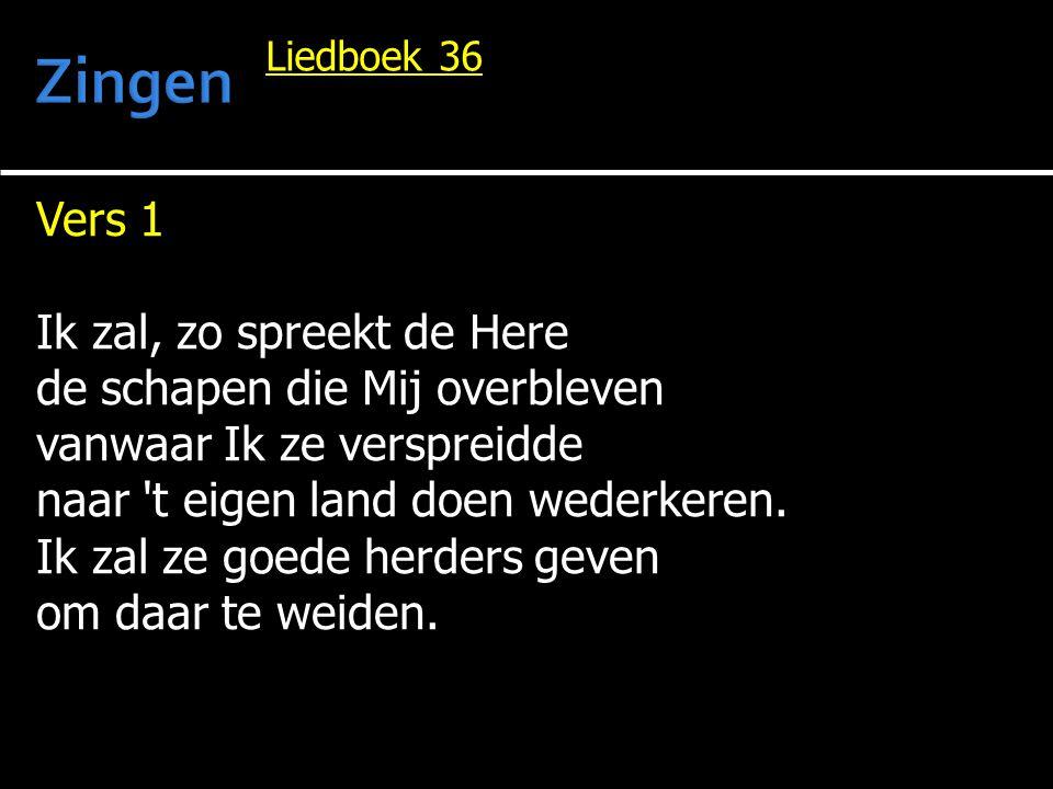 Vers 1 Ik zal, zo spreekt de Here de schapen die Mij overbleven vanwaar Ik ze verspreidde naar t eigen land doen wederkeren.