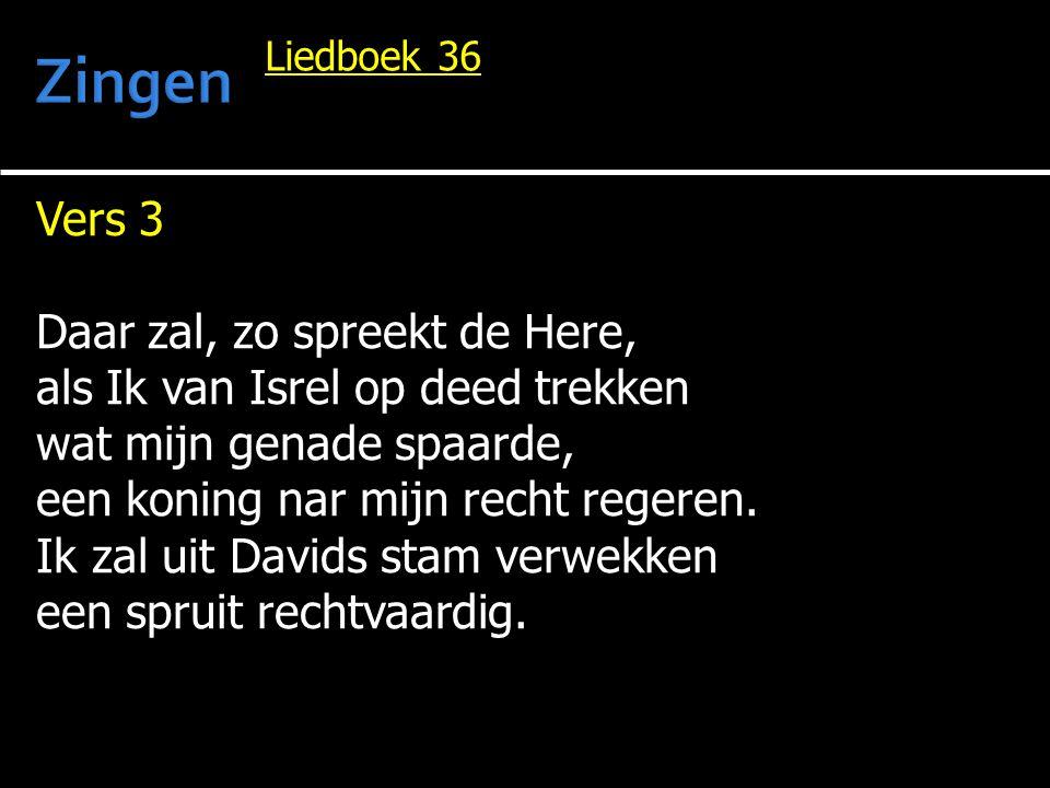 Vers 3 Daar zal, zo spreekt de Here, als Ik van Isrel op deed trekken wat mijn genade spaarde, een koning nar mijn recht regeren.