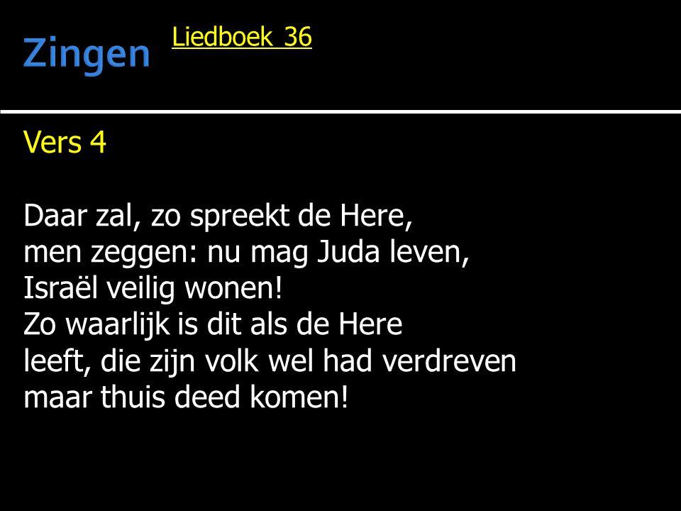 Vers 4 Daar zal, zo spreekt de Here, men zeggen: nu mag Juda leven, Israël veilig wonen.