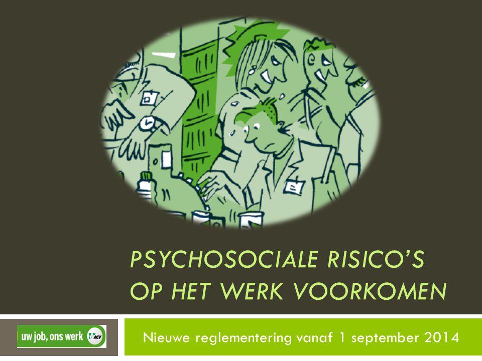 PSYCHOSOCIALE RISICO'S OP HET WERK VOORKOMEN Nieuwe reglementering vanaf 1 september 2014