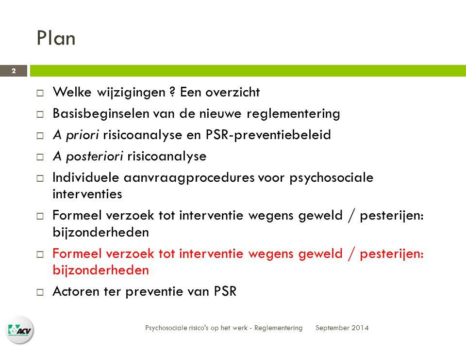 Plan September 2014 Psychosociale risico s op het werk - Reglementering 2  Welke wijzigingen .
