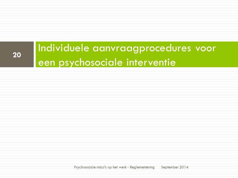 Individuele aanvraagprocedures voor een psychosociale interventie September 2014 20 Psychosociale risico s op het werk - Reglementering