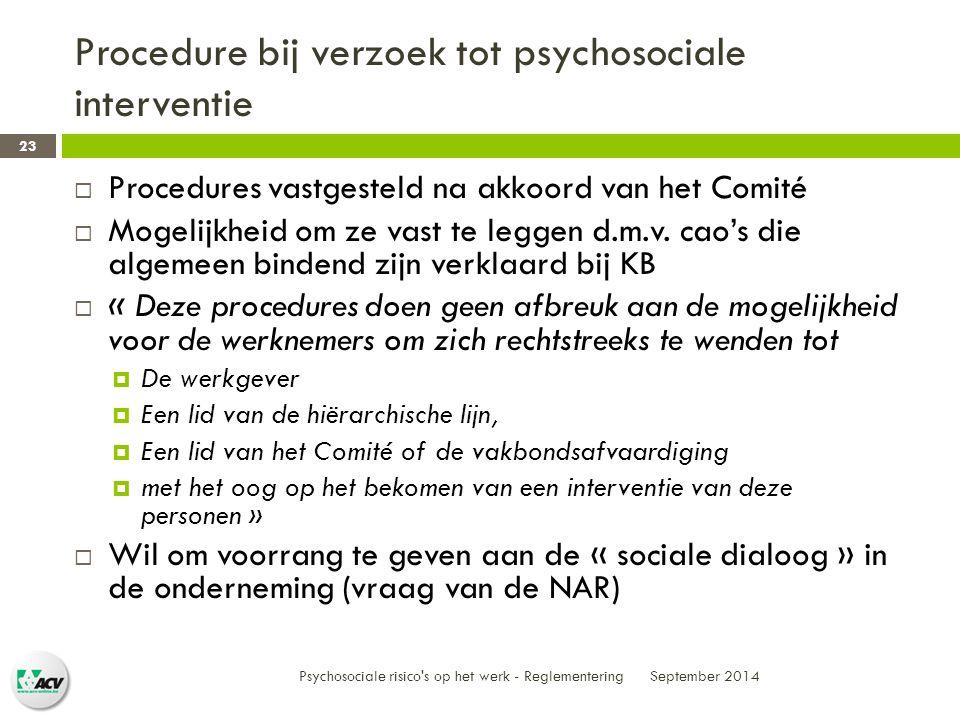 Procedure bij verzoek tot psychosociale interventie  Procedures vastgesteld na akkoord van het Comité  Mogelijkheid om ze vast te leggen d.m.v.