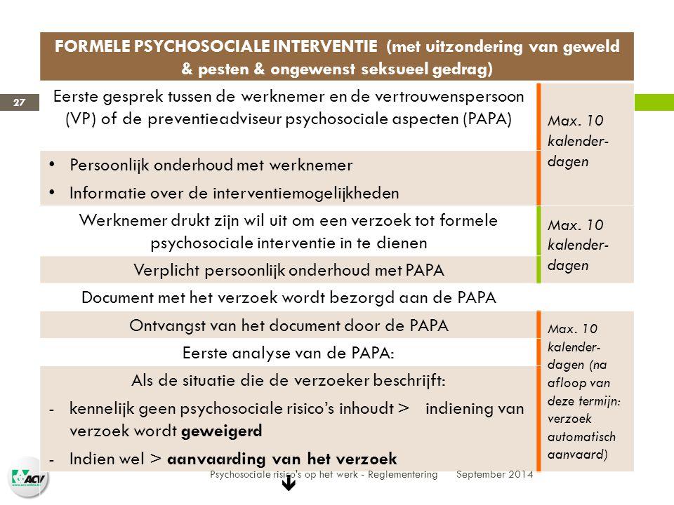 FORMELE PSYCHOSOCIALE INTERVENTIE (met uitzondering van geweld & pesten & ongewenst seksueel gedrag) Eerste gesprek tussen de werknemer en de vertrouwenspersoon (VP) of de preventieadviseur psychosociale aspecten (PAPA) Max.