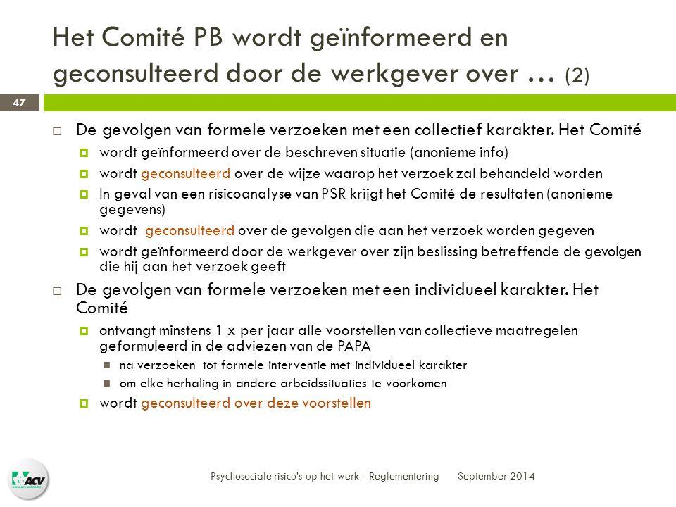Het Comité PB wordt geïnformeerd en geconsulteerd door de werkgever over … (2) September 2014 Psychosociale risico s op het werk - Reglementering 47  De gevolgen van formele verzoeken met een collectief karakter.