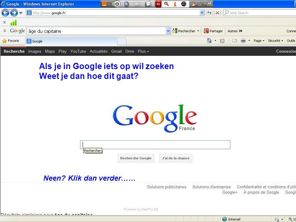 Als je in Google iets op wil zoeken Weet je dan hoe dit gaat? Neen? Klik dan verder……
