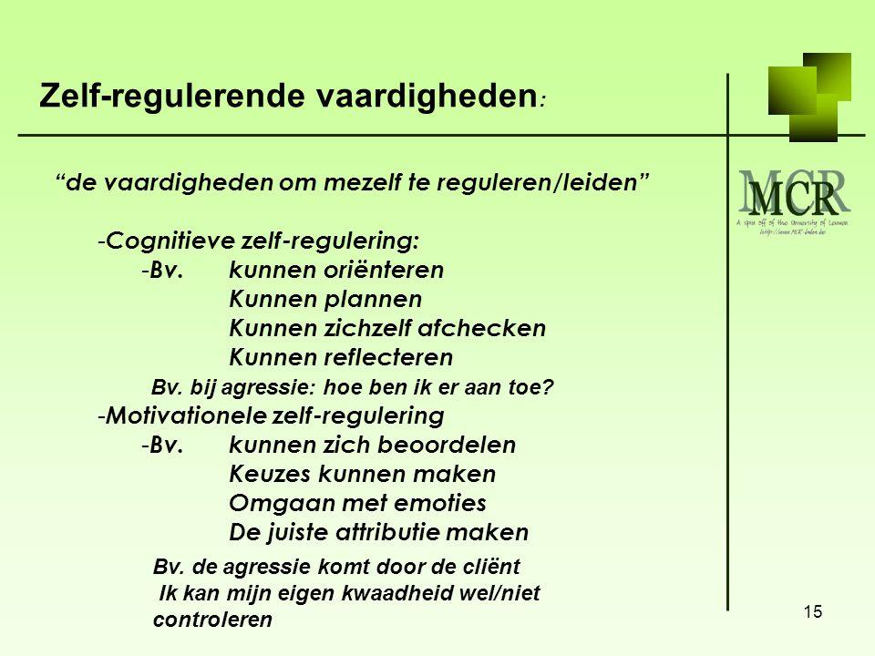 """15 """"de vaardigheden om mezelf te reguleren/leiden"""" - Cognitieve zelf-regulering: - Bv. kunnen oriënteren Kunnen plannen Kunnen zichzelf afchecken Kunn"""