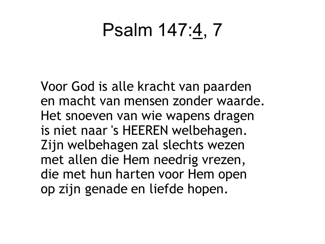 Psalm 147:4, 7 De HEER heeft Jakob uitverkoren om naar zijn heilig woord te horen.