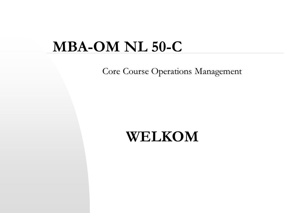 WELKOM Core Course Operations Management MBA-OM NL 50-C