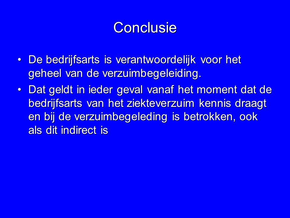 Conclusie De bedrijfsarts is verantwoordelijk voor het geheel van de verzuimbegeleiding.De bedrijfsarts is verantwoordelijk voor het geheel van de verzuimbegeleiding.