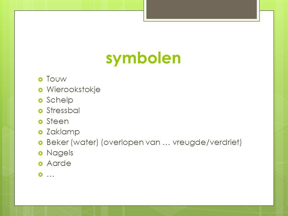 symbolen  Touw  Wierookstokje  Schelp  Stressbal  Steen  Zaklamp  Beker (water) (overlopen van … vreugde/verdriet)  Nagels  Aarde ……