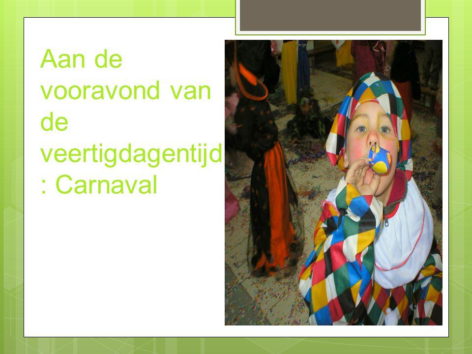 Aan de vooravond van de veertigdagentijd : Carnaval