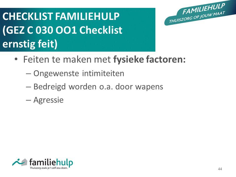 44 CHECKLIST FAMILIEHULP (GEZ C 030 OO1 Checklist ernstig feit) Feiten te maken met fysieke factoren: – Ongewenste intimiteiten – Bedreigd worden o.a.