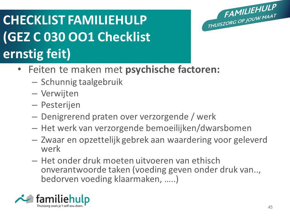 45 CHECKLIST FAMILIEHULP (GEZ C 030 OO1 Checklist ernstig feit) Feiten te maken met psychische factoren: – Schunnig taalgebruik – Verwijten – Pesterij
