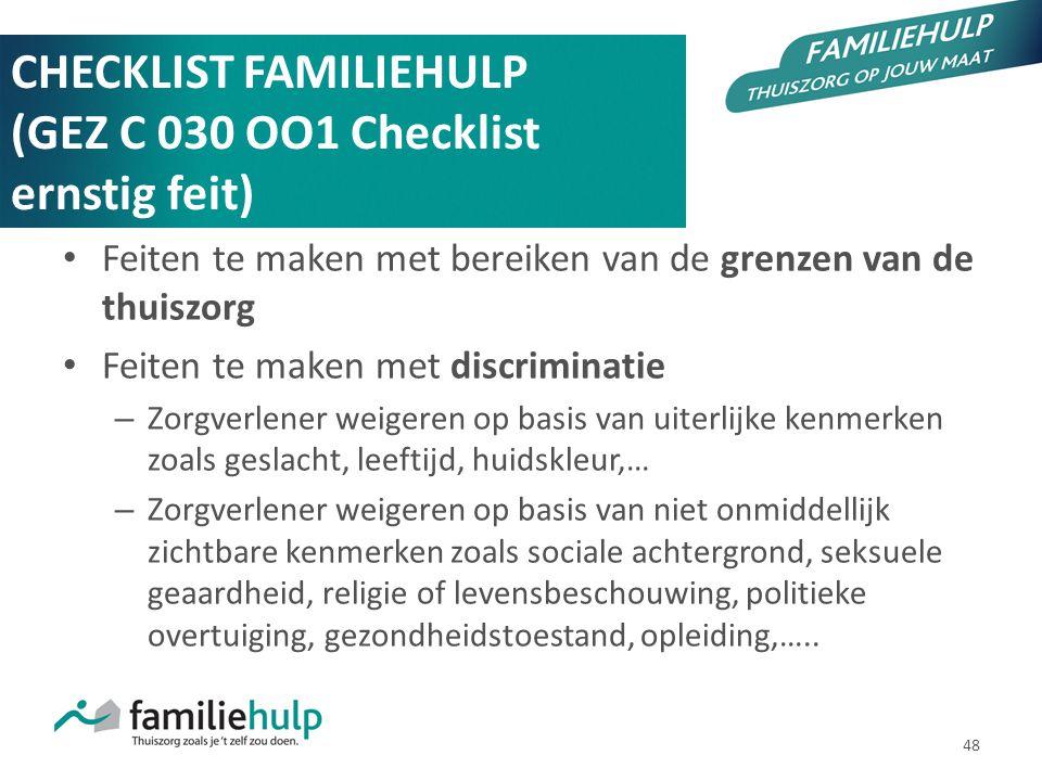 48 CHECKLIST FAMILIEHULP (GEZ C 030 OO1 Checklist ernstig feit) Feiten te maken met bereiken van de grenzen van de thuiszorg Feiten te maken met discr