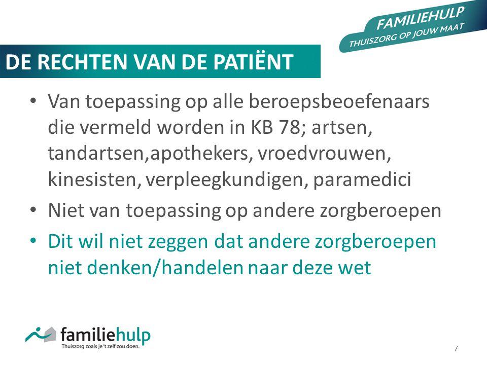 7 DE RECHTEN VAN DE PATIËNT Van toepassing op alle beroepsbeoefenaars die vermeld worden in KB 78; artsen, tandartsen,apothekers, vroedvrouwen, kinesi