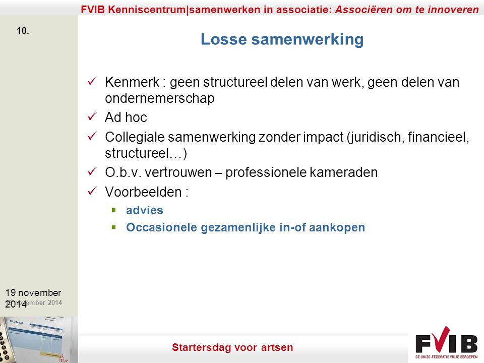 De meerwaarde van samenerking in een vrij beroep. 19 november 2014 FVIB Kenniscentrum|samenwerken in associatie: Associëren om te innoveren 10. 19 nov