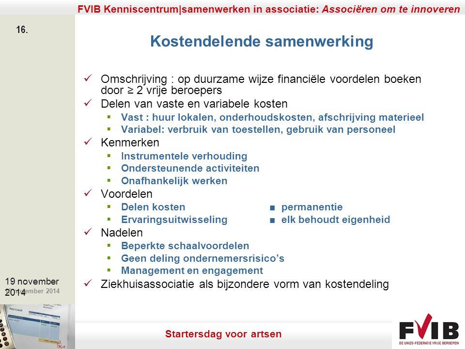 De meerwaarde van samenerking in een vrij beroep. 19 november 2014 FVIB Kenniscentrum|samenwerken in associatie: Associëren om te innoveren 16. 19 nov