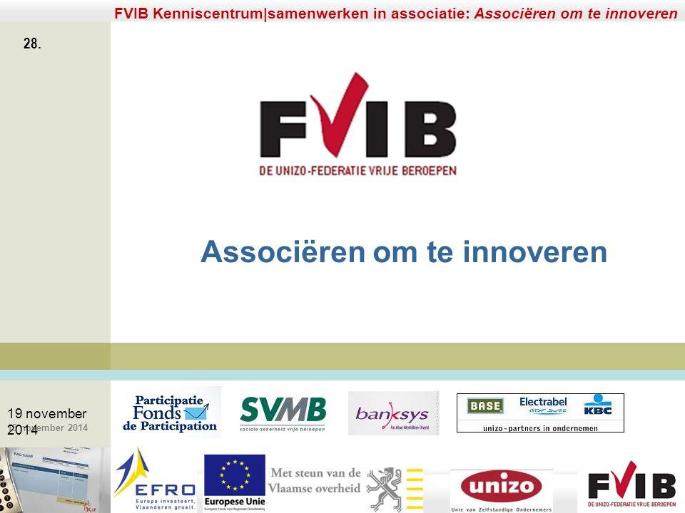 De meerwaarde van samenerking in een vrij beroep. 19 november 2014 FVIB Kenniscentrum|samenwerken in associatie: Associëren om te innoveren 28. 19 nov