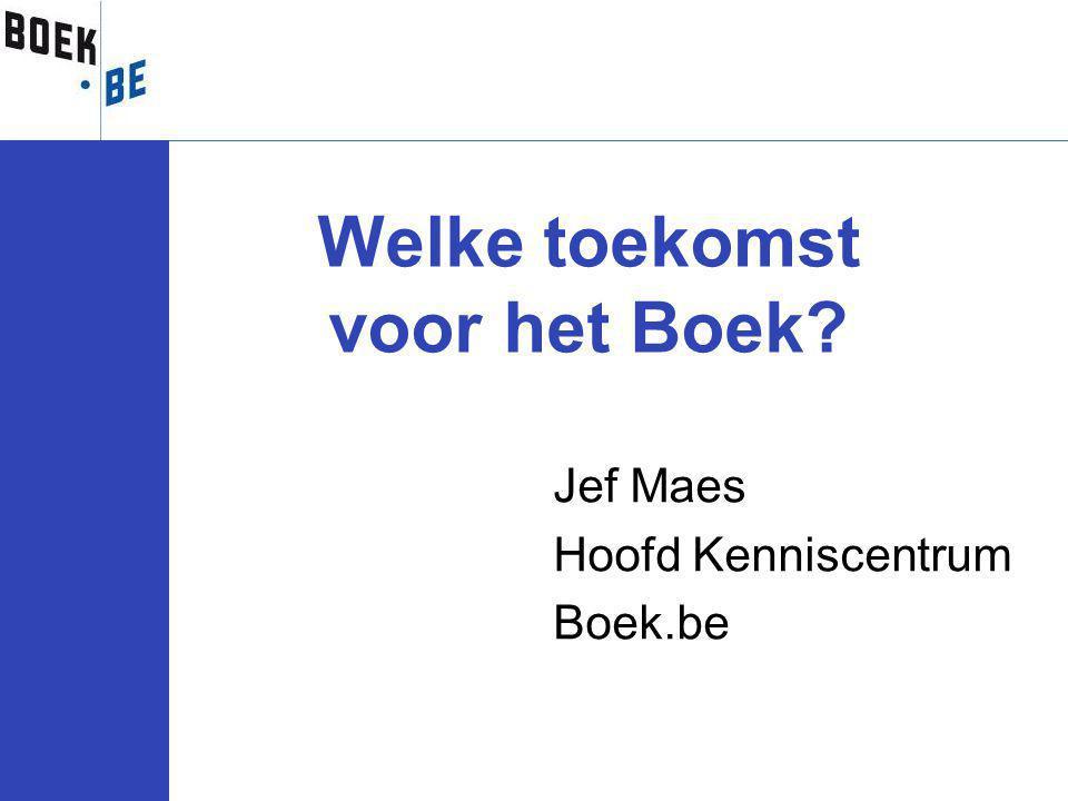 Jef Maes Hoofd Kenniscentrum Boek.be Welke toekomst voor het Boek?