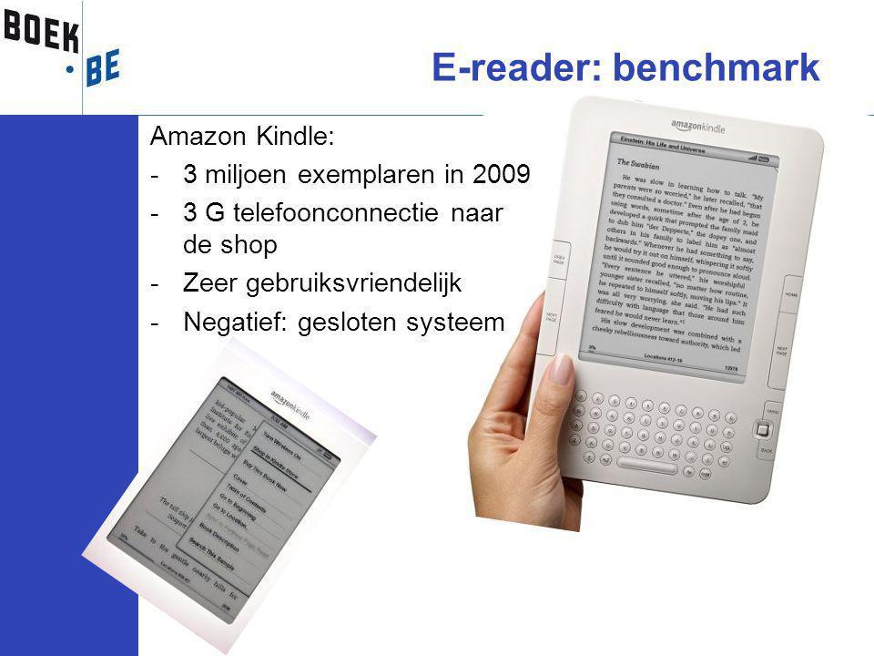 Amazon Kindle: -3 miljoen exemplaren in 2009 -3 G telefoonconnectie naar de shop -Zeer gebruiksvriendelijk -Negatief: gesloten systeem E-reader: benchmark