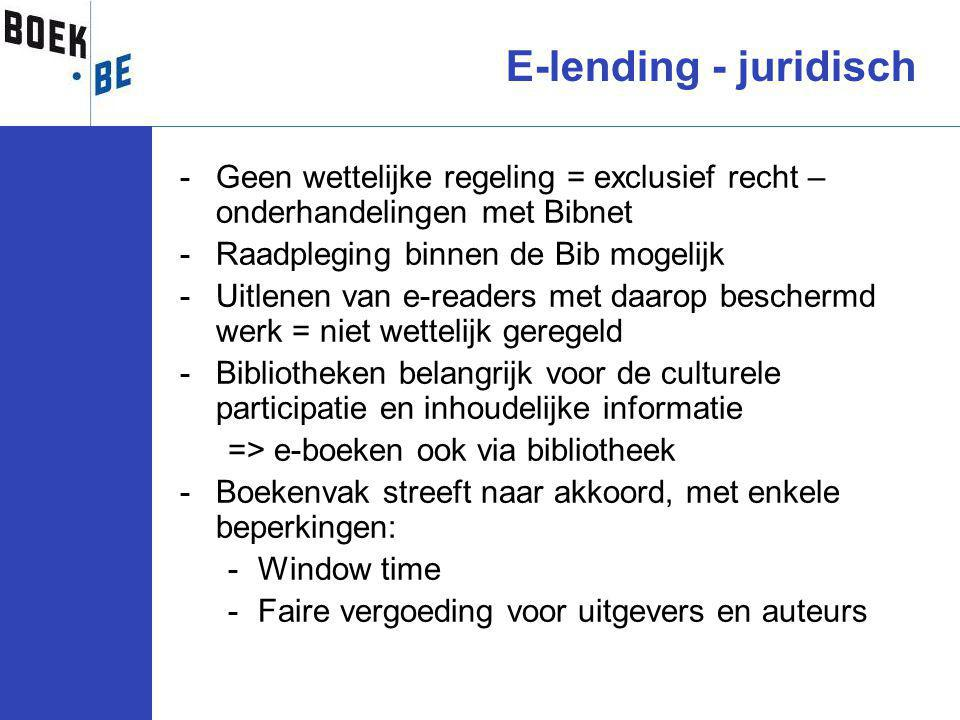 -Geen wettelijke regeling = exclusief recht – onderhandelingen met Bibnet -Raadpleging binnen de Bib mogelijk -Uitlenen van e-readers met daarop beschermd werk = niet wettelijk geregeld -Bibliotheken belangrijk voor de culturele participatie en inhoudelijke informatie => e-boeken ook via bibliotheek -Boekenvak streeft naar akkoord, met enkele beperkingen: -Window time -Faire vergoeding voor uitgevers en auteurs E-lending - juridisch